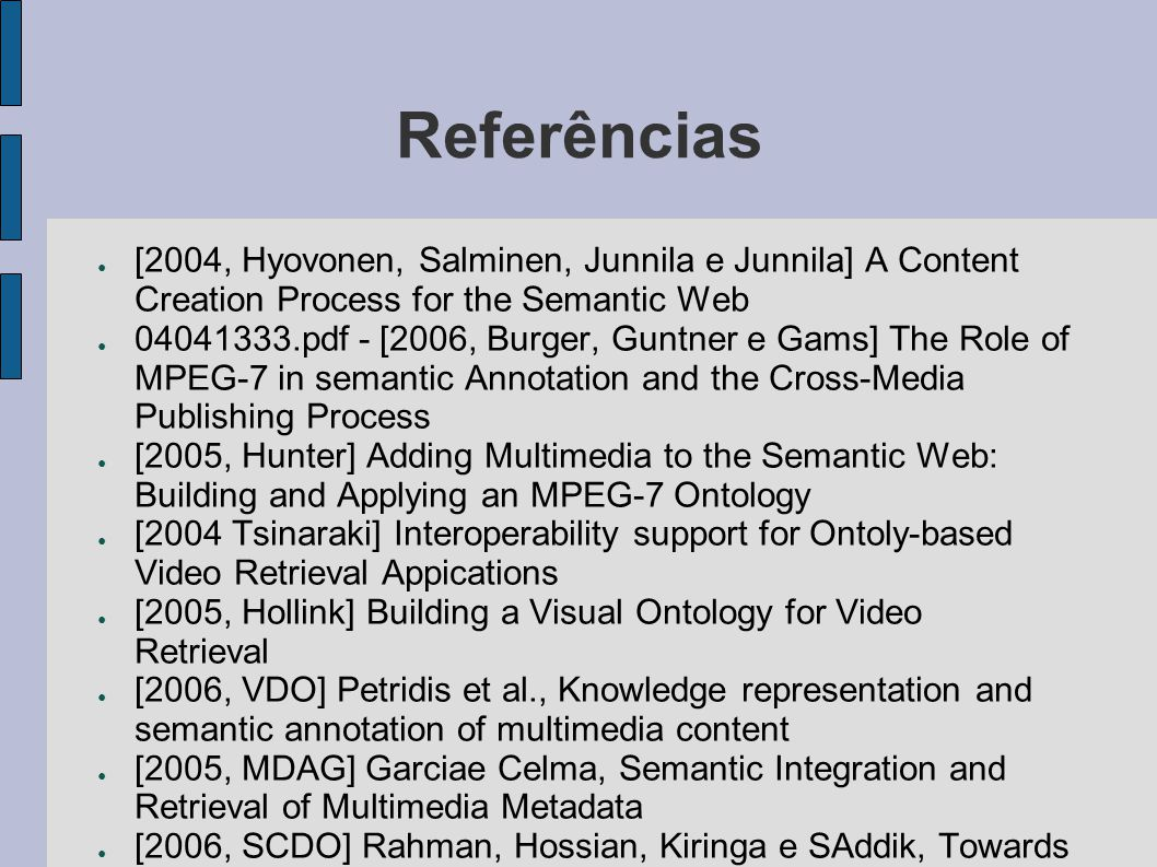 Referências [2004, Hyovonen, Salminen, Junnila e Junnila] A Content Creation Process for the Semantic Web.